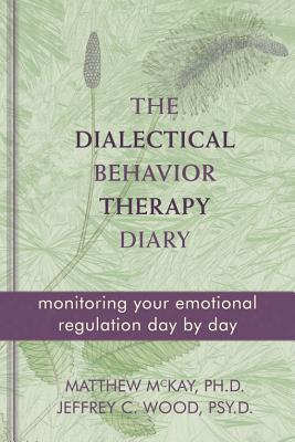 Dialectical Behavior Therapy Diary By McKay, Matthew/ Wood, Jeffrey C.